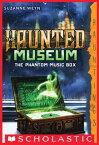 The Haunted Museum #2: The Phantom Music Box【電子書籍】[ Suzanne Weyn ]