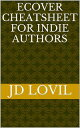 楽天Kobo電子書籍ストアで買える「Ecover Cheatsheet for Indie Authors【電子書籍】[ JD Lovil ]」の画像です。価格は111円になります。
