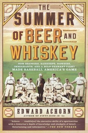 洋書, FICTION & LITERATURE The Summer of Beer and Whiskey How Brewers, Barkeeps, Rowdies, Immigrants, and a Wild Pennant Fight Made Baseball Americas Game Edward Achorn