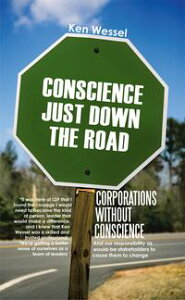 Corporations Without ConscienceAnd Our Responsibility as Would-Be Stakeholders to Cause Them to Change【電子書籍】[ Ken Wessel ]