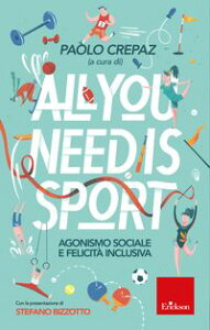 All you need is sportAgonismo sociale e felicit? inclusiva【電子書籍】[ Paolo Crepaz ]