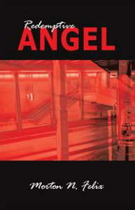 Redemptive Angel【電子書籍】[ Morton N. Felix ]