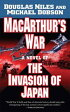 MacArthur's WarA Novel of the Invasion of Japan【電子書籍】[ Douglas Niles ]