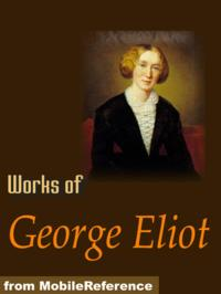 Works Of George Eliot: The Mill On The Floss, Daniel Deronda, Adam Bede, Middlemarch, Poems & More (Mobi Collected Works)【電子書籍】[ George Eliot ]