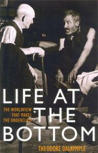 Life at the BottomThe Worldview That Makes the Underclass【電子書籍】[ Theodore Dalrymple ]