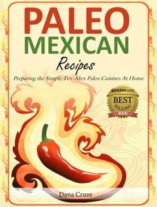 Paleo Mexican RecipesPreparing the Simple Tex-Mex Paleo Cuisines At Home【電子書籍】[ Dana Cruze ]