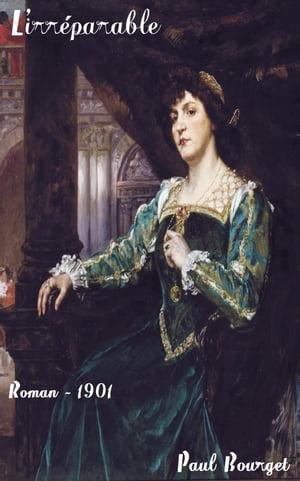 L'irr?parableDeuxie?me amour, Ce?line Lacoste, Jean Maquenem ( Edition int?grale )【電子書籍】[ Paul Bourget ]