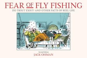 洋書, FICTION & LITERTURE Fear of Fly Fishing Do Trout Exist? And Other Facts of Reel Life Jack Ohman
