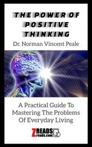 THE POWER OF POSITIVE THINKINGA Practical Guide To Mastering The Problems Of Everyday Living【電子書籍】[ Dr. Norman Vincent Peale ]
