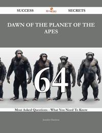 Dawn of the Planet of the Apes 64 Success Secrets - 64 Most Asked Questions On Dawn of the Planet of the Apes - What You Need To Know【電子書籍】[ Jennifer Harrison ]