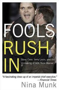 Fools Rush InSteve Case, Jerry Levin, and the Unmaking of AOL Time Warner【電子書籍】[ Nina Munk ]