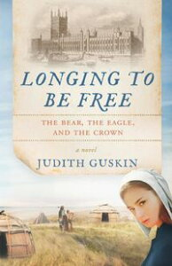 LONGING TO BE FREETHE BEAR, THE EAGLE AND THE CROWN【電子書籍】[ JUDITH T. GUSKIN ]