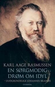 En s?rgmodig dr?m om idylUudgrundelige Johannes Brahms【電子書籍】[ Karl Aage Rasmussen ]