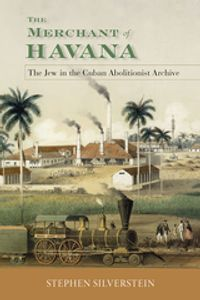 The Merchant of HavanaThe Jew in the Cuban Abolitionist Archive【電子書籍】[ Stephen Silverstein ]
