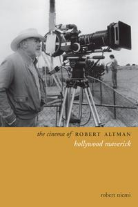 The Cinema of Robert AltmanHollywood Maverick【電子書籍】[ Robert Niemi ]