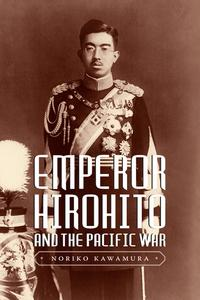 Emperor Hirohito and the Pacific War【電子書籍】[ Noriko Kawamura ]