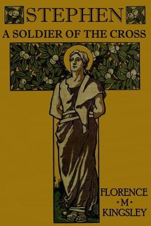洋書, FICTION & LITERTURE Stephen A Soldier of the Cross Florence M. Kingsley