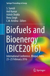Biofuels and Bioenergy (BICE2016)International Conference, Bhopal, India, 23-25 February 2016【電子書籍】