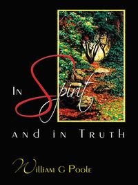 In Spirit and in Truth【電子書籍】[ William G. Poole ]