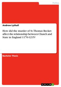 How did the murder of St. Thomas Becket affect the relationship between Church and State in England 1170-1215?【電子書籍】[ Andrew Lythall ]