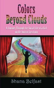 Colors Beyond Clouds: A Journey Through the Social Life of a Girl on the Autism Spectrum【電子書籍】[ Shana Belfast ]