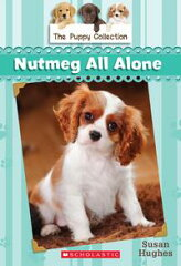 The Puppy Collection #8: Nutmeg All Alone【電子書籍】[ Susan Hughes ][楽天Kobo電子書籍ストア]