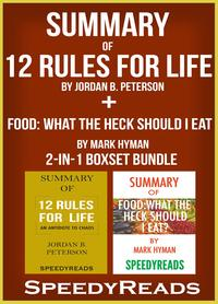 Summary of 12 Rules for Life: An Antidote to Chaos by Jordan B. Peterson + Summary of Food: What the Heck Should I Eat? by Mark Hyman 2-in-1 Boxset Bundle【電子書籍】[ SpeedyReads ]