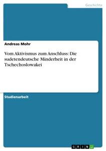 Vom Aktivismus zum Anschluss: Die sudetendeutsche Minderheit in der Tschechoslowakei【電子書籍】[ Andreas Mohr ]