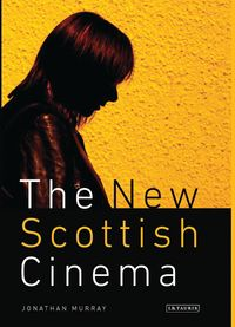 The New Scottish Cinema【電子書籍】[ Jonathan Murray ]