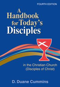 A Handbook for Today's Disciples in the Christian Church (Disciples of Christ) 4th Ed.Fourth Edition【電子書籍】[ D. Duane Cummins ]