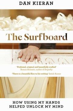 The Surfboard How Using My Hands Helped Unlock My Mind【電子書籍】[ Dan Kieran ]