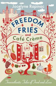 Freedom Fries and Cafe Creme【電子書籍】[ Jocelyne Rapinac ]