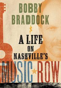 Bobby BraddockA Life on Nashville's Music Row【電子書籍】[ Bobby Braddock ]