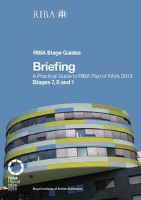 BriefingA Practical Guide to RIBA Plan of Work 2013 Stages 7, 0 and 1 (RIBA Stage Guide)【電子書籍】[ Paul Fletcher ]