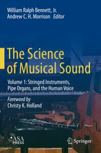 The Science of Musical SoundVolume 1: Stringed Instruments, Pipe Organs, and the Human Voice【電子書籍】[ William Ralph Bennett Jr. ]