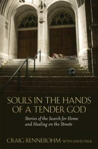 Souls in the Hands of a Tender GodStories of the Search for Home and Healing on the Streets【電子書籍】[ Craig Rennebohm ]