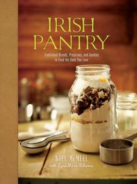Irish PantryTraditional Breads, Preserves, and Goodies to Feed the Ones You Love【電子書籍】[ Noel McMeel ]