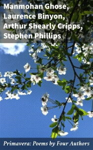 Primavera: Poems by Four Authors【電子書籍】[ Laurence Binyon ]