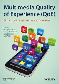Multimedia Quality of Experience (QoE)Current Status and Future Requirements【電子書籍】[ Chang Wen Chen ]