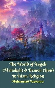 The World of Angels (Malaikah) & Demon (Jinn) In Islam Religion【電子書籍】[ Muhammad Vandestra ]