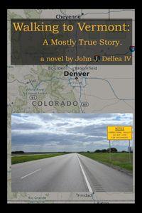 Walking to VermontA Mostly True Story【電子書籍】[ John Joseph Dellea IV ]