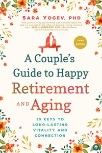 A Couple's Guide to Happy Retirement and Aging15 Keys to Long-Lasting Vitality and Connection【電子書籍】[ Sara Yogev ]