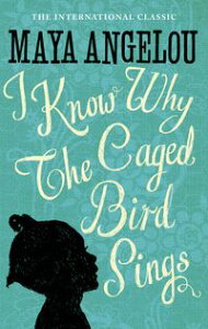 I Know Why The Caged Bird SingsThe international Classic and Sunday Times Top Ten Bestseller【電子書籍】[ Dr Maya Angelou ]