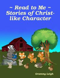Read to Me ~ Stories of Christ-like Character【電子書籍】[ Grammy Leigh ]