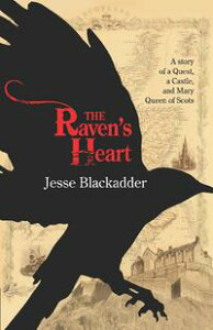 The Raven's HeartA Story of a Quest, a Castle and Mary Queen of Scots【電子書籍】[ Jesse Blackadder ]