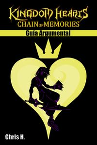 Kingdom Hearts: Chain of Memories - Gu?a Argumental【電子書籍】[ Chris Herraiz ]