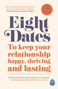 Eight DatesTo keep your relationship happy, thriving and lasting【電子書籍】[ Dr John Gottman ]