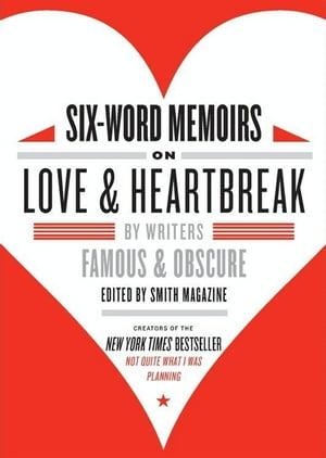 洋書, FICTION & LITERATURE Six-Word Memoirs on Love and Heartbreak by Writers Famous and Obscure Larry Smith