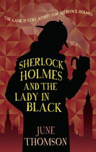 Sherlock Holmes and the Lady in Black【電子書籍】[ June Thomson ]