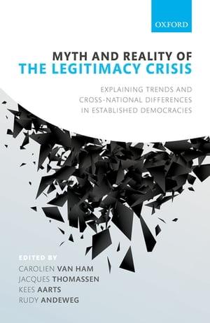 洋書, SOCIAL SCIENCE Myth and Reality of the Legitimacy Crisis Explaining Trends and Cross-National Differences in Established Democracies